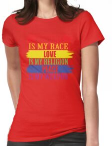 Humanity is my race  Love is my religion  Peace is my weapon Womens Fitted T-Shirt
