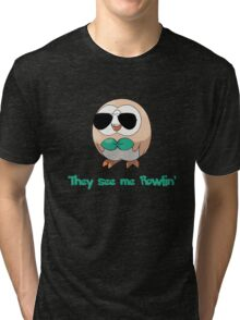 They see me Rowlin' Tri-blend T-Shirt