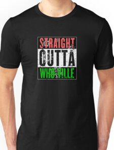 Straight Outta Who-Ville Unisex T-Shirt