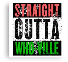 Straight Outta Who-Ville Canvas Print