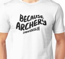 Funny Archery T-shirt - Because Obviously Unisex T-Shirt