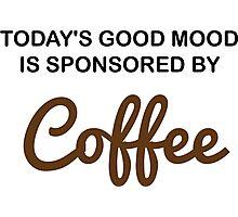 Good Mood Sponsored By Coffee Photographic Print