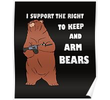 I Support the Right To Arm Bears white Poster