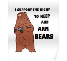 I Support the Right To Arm Bears black Poster