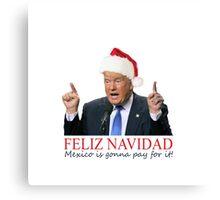 Trump Feliz Navidad, Mexico is gonna pay for it! Canvas Print