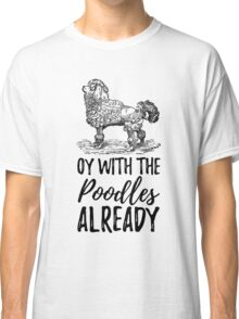 Oy To The Poodles Already Gilmore Girls Classic T-Shirt