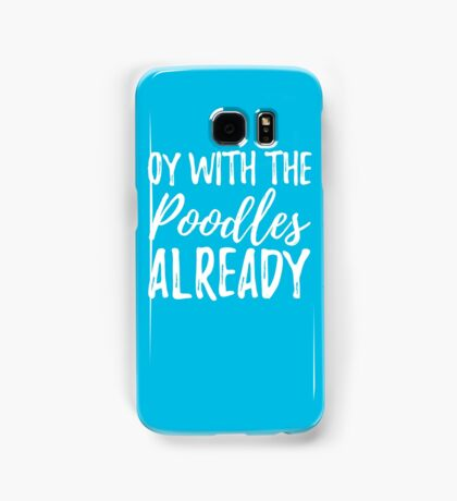 Oy With The Poodles Already Gilmore Girls Samsung Galaxy Case/Skin