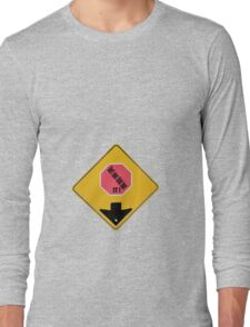 STOP: Don't even think bout IT !  Long Sleeve T-Shirt