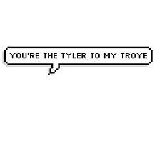 You're the Tyler to my Troye speech bubble by fandomclothing
