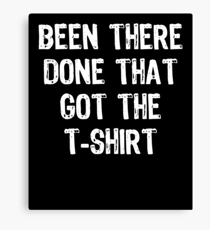 Been There Done That Got The T-Shirt Canvas Print