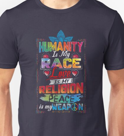 Humanity Is My Race Love Religion Peace Inspiration Unisex T-Shirt