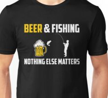 Beer & Fishing, Nothing Else Matters T-Shirt Unisex T-Shirt