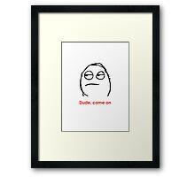 MEME: Dude, come on. Framed Print