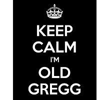 Keep Calm I'm Old Gregg Photographic Print