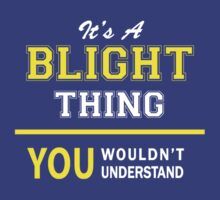 It's A BLIGHT thing, you wouldn't understand !! by satro