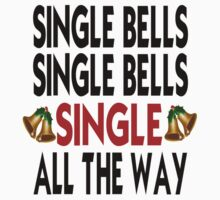 Single Bells Single Bells Single All The Way by coolfuntees