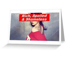 Rich, Spoiled & Shameless Greeting Card