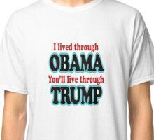 I lived Through Obama You'll Live Through Trump T-Shirt & Gear Classic T-Shirt