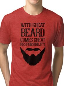 With Great Beard Comes Great Responsibility Tri-blend T-Shirt