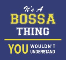 It's A BOSSA thing, you wouldn't understand !! by satro