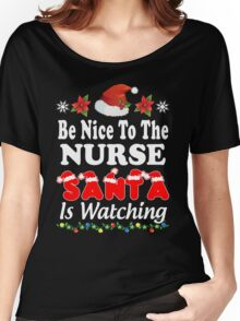 Be Nice To The Nurse Santa Is Watching T-Shirts. Women's Relaxed Fit T-Shirt