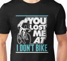 Bicycle You Lost Me At I Don't Bike Unisex T-Shirt
