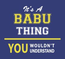 It's A BABU thing, you wouldn't understand !! by satro