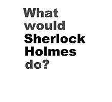 What would Sherlock do? 2 Photographic Print