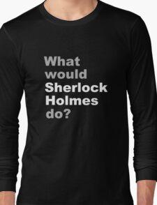 What would Sherlock do? 2 Long Sleeve T-Shirt