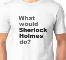 What would Sherlock do? Unisex T-Shirt