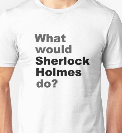 What would Sherlock do? Unisex T-Shirt