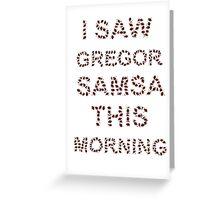 I Saw Gregor Samsa This Morning Greeting Card
