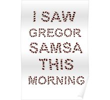 I Saw Gregor Samsa This Morning Poster