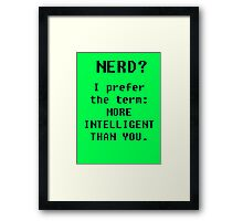 MORE INTELLIGENT THAN YOU- nerds Framed Print