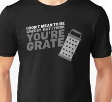 I think you're grate Unisex T-Shirt