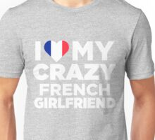 I Love My Crazy French Girlfriend Cute France Native T-Shirt Unisex T-Shirt