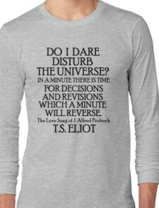 Do I dare disturb the universe? Long Sleeve T-Shirt