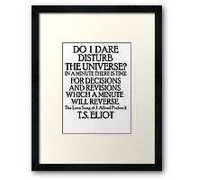 Do I dare disturb the universe? Framed Print