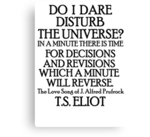 Do I dare disturb the universe? Canvas Print