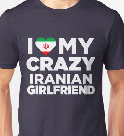 I Love My Crazy Iranian Girlfriend Cute Iran Native T-Shirt Unisex T-Shirt