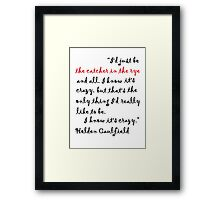 I Know It's Crazy. Framed Print