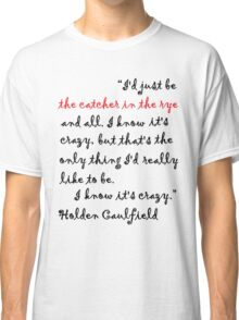 I Know It's Crazy. Classic T-Shirt