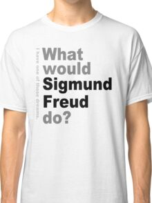 What would Sigmund Freud do? 2 Classic T-Shirt