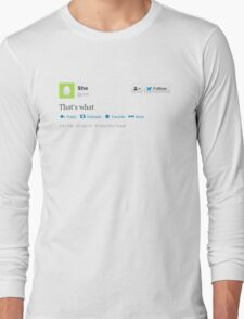That's what she tweeted (black) Long Sleeve T-Shirt