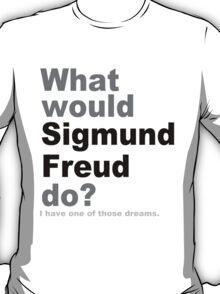 What would Sigmund Freud do? T-Shirt