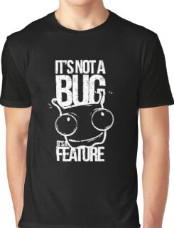 It's Not A Bug It's A Feature Graphic T-Shirt
