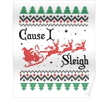 Cause I Sleigh Poster