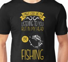 Fishing In Mind And Not Listening To You T-Shirt Unisex T-Shirt