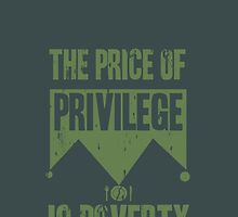 The price of privilege is poverty by byzmo