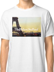 Paris - The Picture You Need Classic T-Shirt
